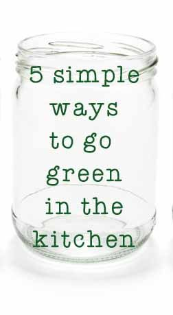 5 simple ways to go green in the kitchen. Easy and useful tips for enjoying a green 2015!