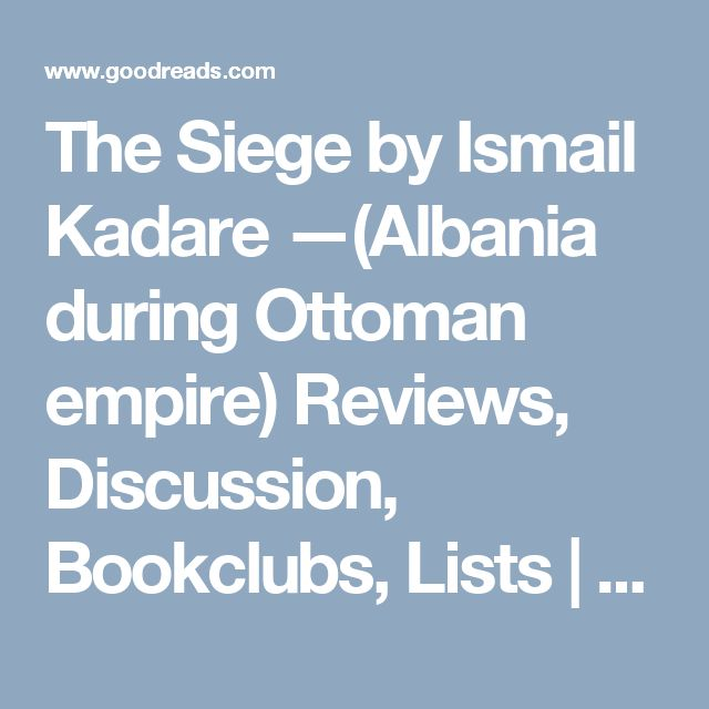 The Siege by Ismail Kadare —(Albania during Ottoman empire) Reviews, Discussion, Bookclubs, Lists | Goodreads
