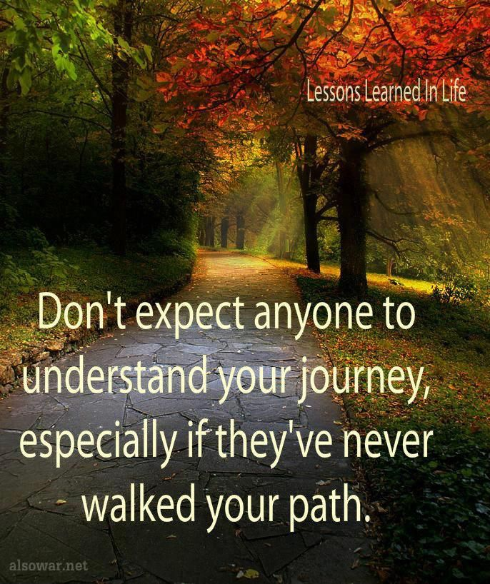 The only consistent aspect of life is you, and your journey. No one can walk that path for you, and no one can make choices or decisions for you. It's up to you to make that journey regardless of specific friends, family, colleagues, jobs etc. If you realize that then life becomes less dramatic, traumatizing, or painful.