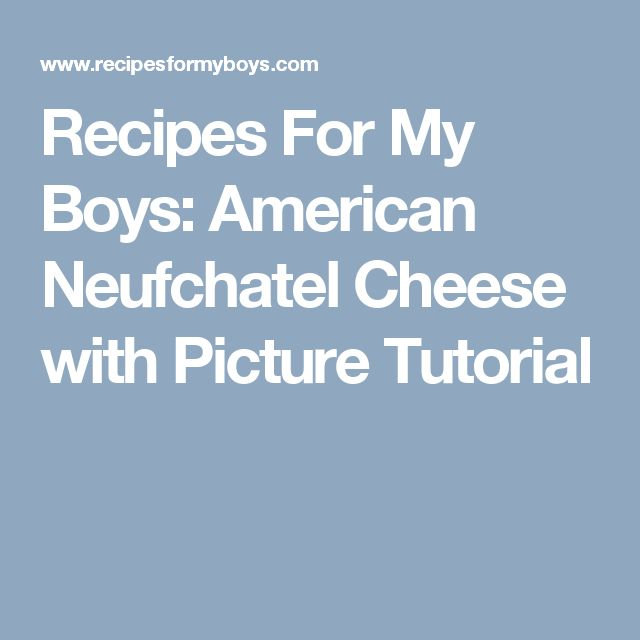 Recipes For My Boys: American Neufchatel Cheese with Picture Tutorial