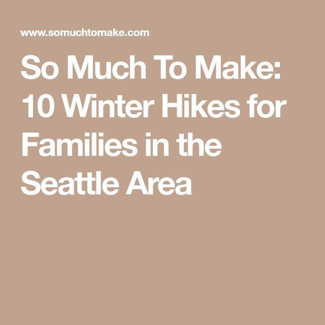 So Much To Make: 10 Winter Hikes for Families in the Seattle Area