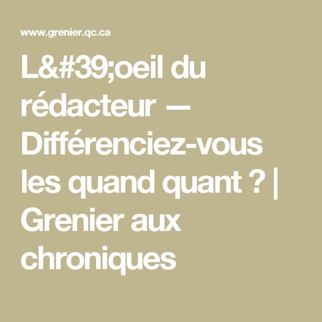 L'oeil du rédacteur — Différenciez-vous les quand quant ? | Grenier aux chroniques