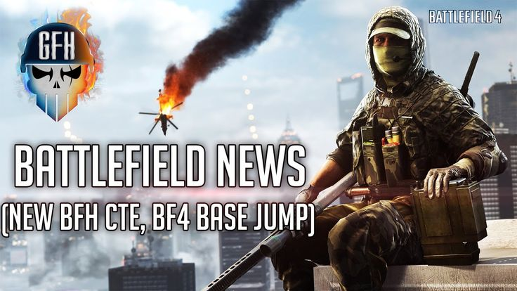 Battlefield News (BFH CTE, BF4 Jungle Map Waterfall Base Jump)