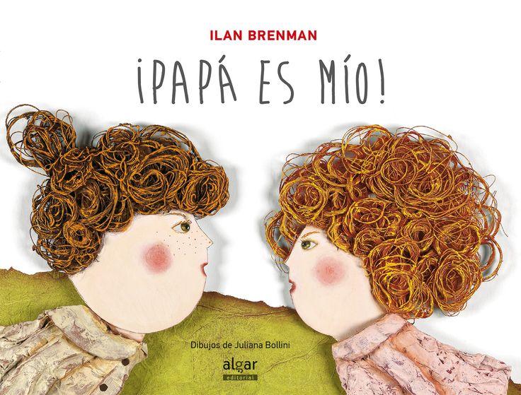 """Ilan Brenman / Juliana Bollini. """"¡Papá es mío!"""". Editorial Algar (3 a 6 años) Celos por el amor de papá"""