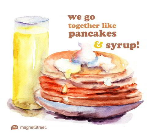 Funny Wedding Quote     We go together like pancakes & syrup!     MagnetStreet.com