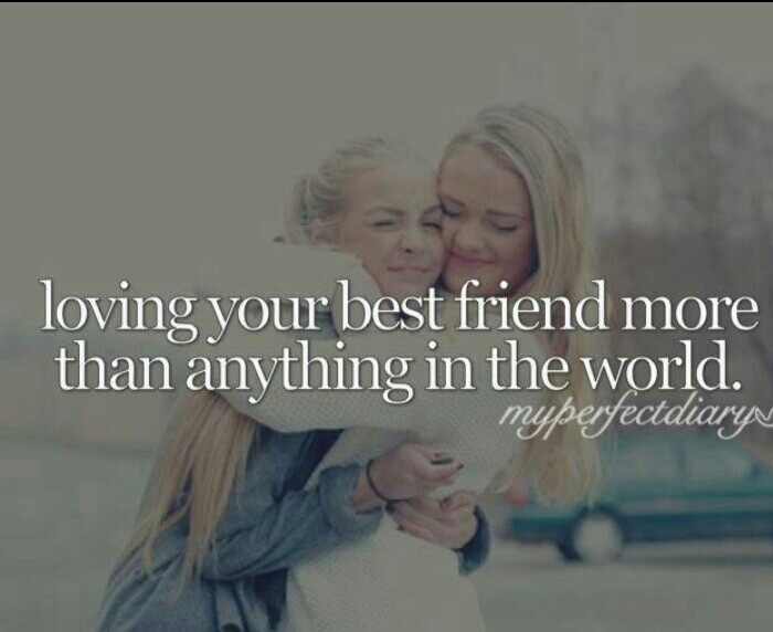 Loving your best freind mor then anything in the world♡