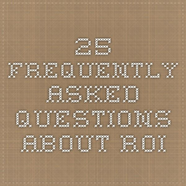 25 Frequently-Asked Questions About ROI