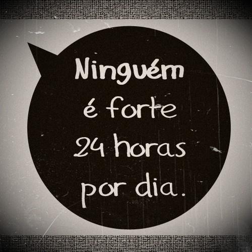 Ninguém é forte 24 horas por dia... #forte #forca: Frases Portugué, Manter- Forts, Hora Por, Forts 24H, Hockey Puck, Forts Forca, 24H Por, Por Dia, Frases Legai