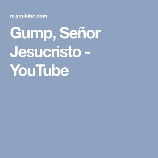 Gump, Señor Jesucristo - YouTube