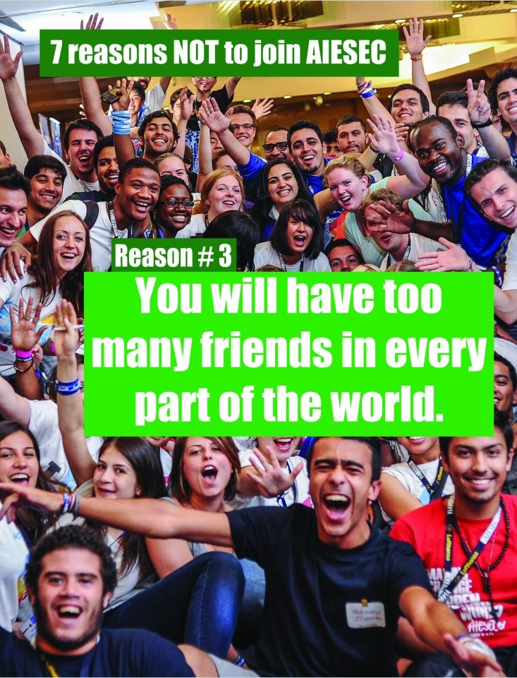 If this reason didn't scare you then you should read more about AIESEC :)