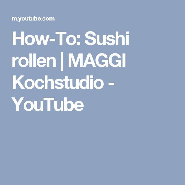 How-To: Sushi rollen | MAGGI Kochstudio - YouTube