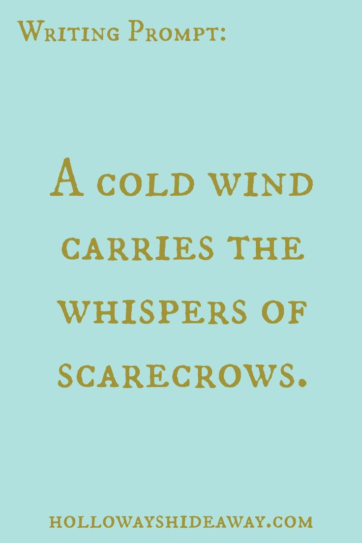 Halloween Writing Prompts Part 2-October 2016-A cold wind carries the whispers of scarecrows.
