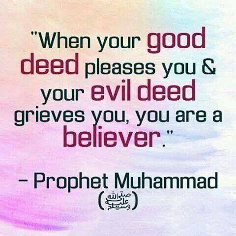 Islam auf We Heart it quand tes bonnes actions te plaisent et que tes mauvaises actions te blessent:alors tu es un croyant- Prophète Muhammad (SAWS)