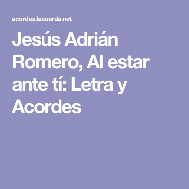 Jesús Adrián Romero, Al estar ante tí: Letra y Acordes