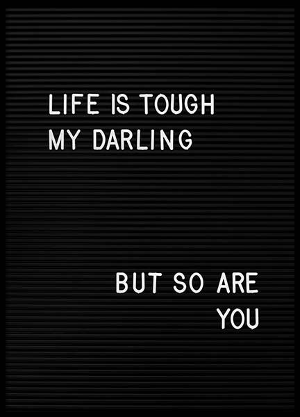 Life is tough my darling  Poster in the group Posters & Prints / Sizes / 30x40cm | 11,8x15,7 at Desenio AB (2265)
