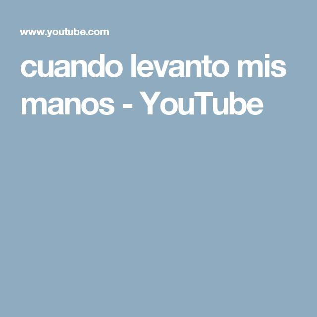 cuando levanto mis manos - YouTube