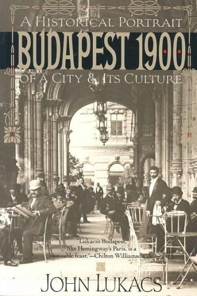 Budapest 1900: A Historical Portrait of a City and Its Culture