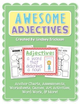 This unit is designed to teach your students about AWESOME ADJECTIVES! Many of the activities also integrate nouns.This Packet Includes:- Adjective Anchor Chart (in color and B&W)- Mini Adjective Anchor Charts (for students)- Adjective Board Game - A-Z Book of Adjectives (For Writer's Workshop)- Writing Prompts (Writing Web and Worksheet)- Bubblegum Activity- Reading Passages- Adjective Word Sort- Adjective Bookmark- Class Lesson/Activity- Build-A-Sentence Game (2 Versions For Extended Pl...