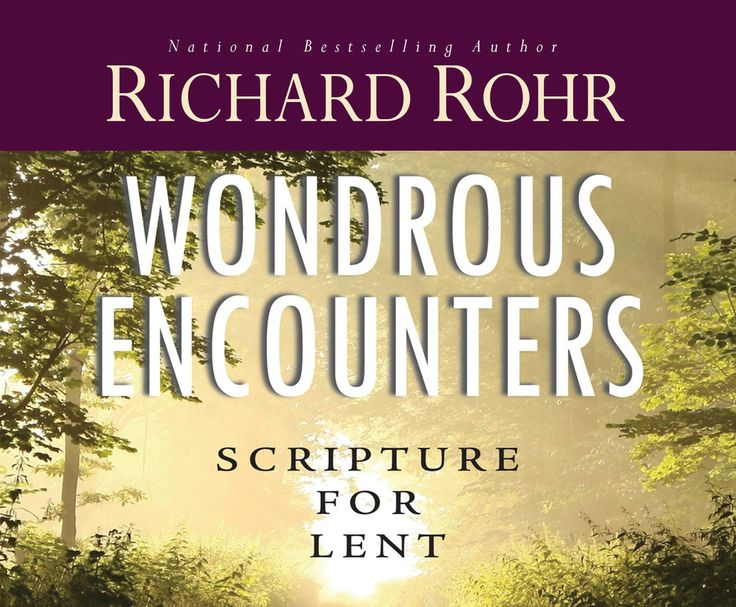 """Rohr's meditations on the daily readings of Lent are not for the sake of mere information, but for the sake of our transformation into our original """"image and likeness,"""" which is the very image of God."""