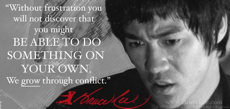 """Without frustration you will not discover that you might be able to do something on your own. We grow through conflict."" - Bruce Lee #brucelee #Inspiration"