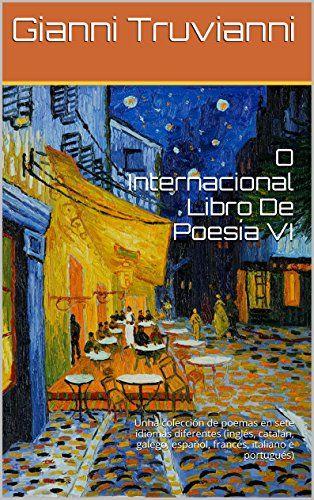 O Internacional Libro De Poesía VI: Unha colección de poemas en sete idiomas diferentes (inglés, catalán, galego, español, francés, italiano e portugués) (Galician Edition) por Gianni Truvianni https://www.amazon.com.br/dp/B00MS23HB2/ref=cm_sw_r_pi_dp_5g3axb420XCCZ