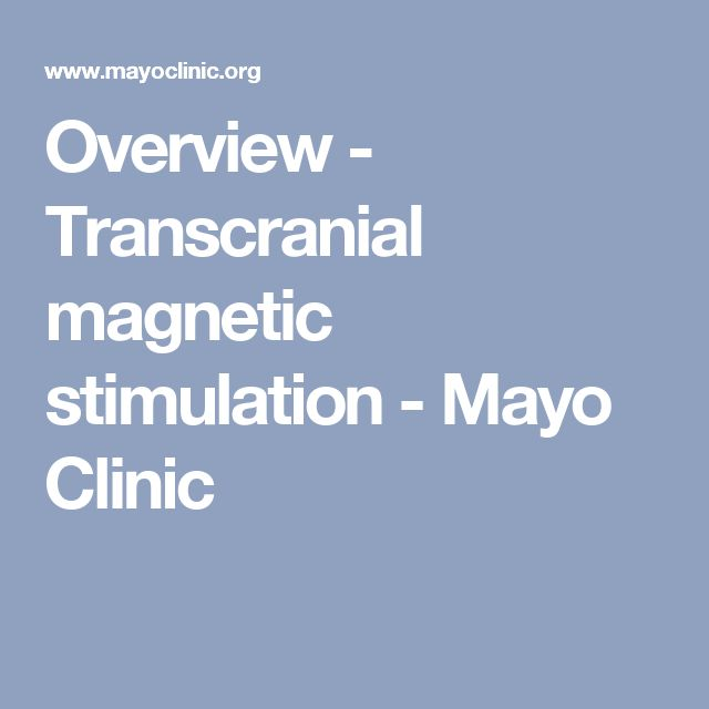 Overview - Transcranial magnetic stimulation - Mayo Clinic