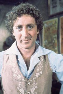 Gene Wilder - loved him in Blazing Saddles and Young Frankenstein!