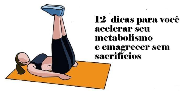 12 dicas para você acelerar seu metabolismo e emagrecer sem sacrifícios | Cura pela Natureza