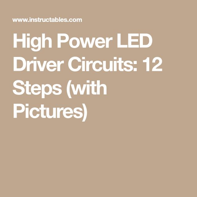 High Power LED Driver Circuits: 12 Steps (with Pictures)