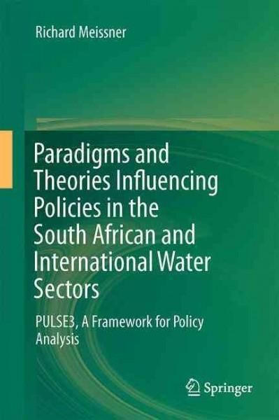 Paradigms and Theories Influencing Policies in the South African and International Water Sectors: Pulse3, a Frame...