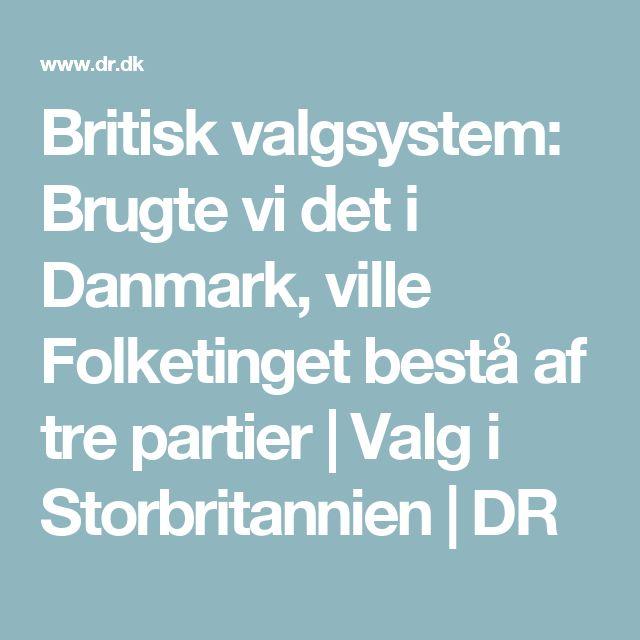 Britisk valgsystem: Brugte vi det i Danmark, ville Folketinget bestå af tre partier   Valg i Storbritannien   DR