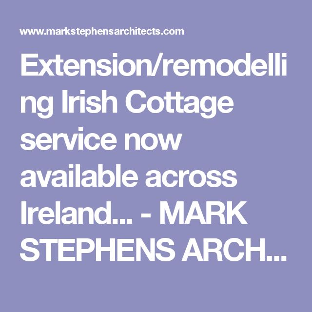Extension/remodelling Irish Cottage service now available across Ireland... - MARK STEPHENS ARCHITECTS