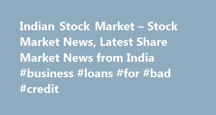 Indian Stock Market – Stock Market News, Latest Share Market News from India #business #loans #for #bad #credit http://business.remmont.com/indian-stock-market-stock-market-news-latest-share-market-news-from-india-business-loans-for-bad-credit/  #stock markets today # India Market Reuters is the news and media division of Thomson Reuters. Thomson Reuters is the world's largest international multimedia news agency, providing investing news, world news, business news, technology news, headline…