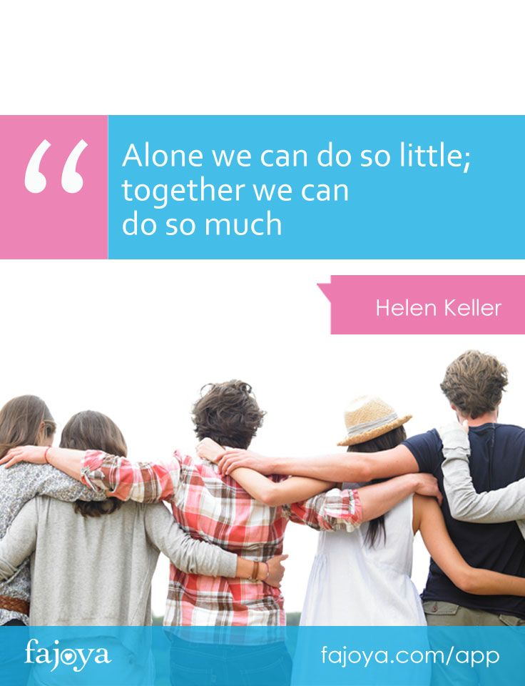 """""""Alone we can do so little; together we can do so much"""" - Helen Keller"""