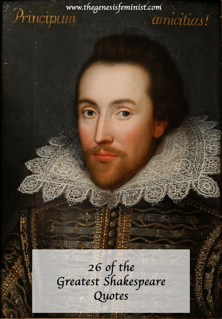 As I've grown older, I've developed a love for the works of William Shakespeare. Here are 26 of my favorite quotes by the literary genius.