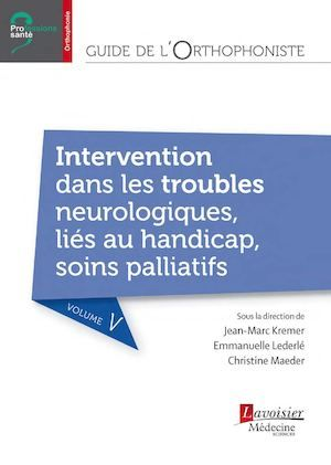KREMER Jean-Marc, Guide de l'orthophoniste - Volume 5 : Intervention dans les…