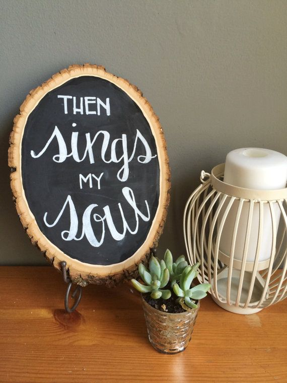 Then Sings my Soul Wood Slice Chalkboard Sign by MidtownMorning