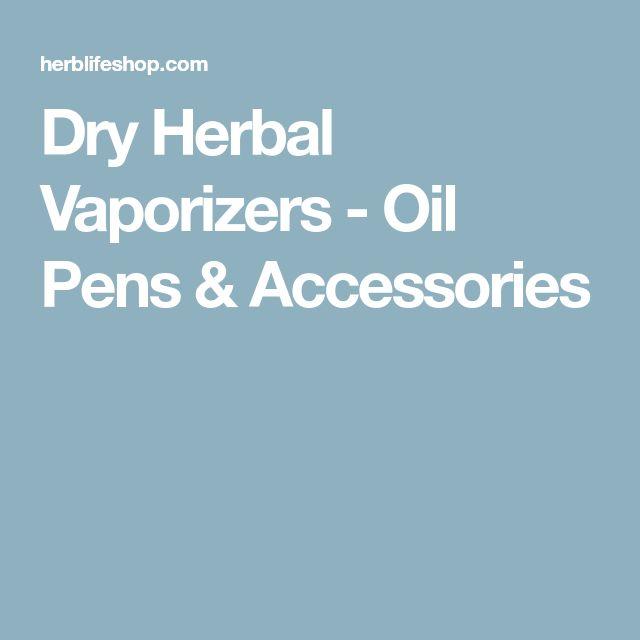 Dry Herbal Vaporizers - Oil Pens & Accessories