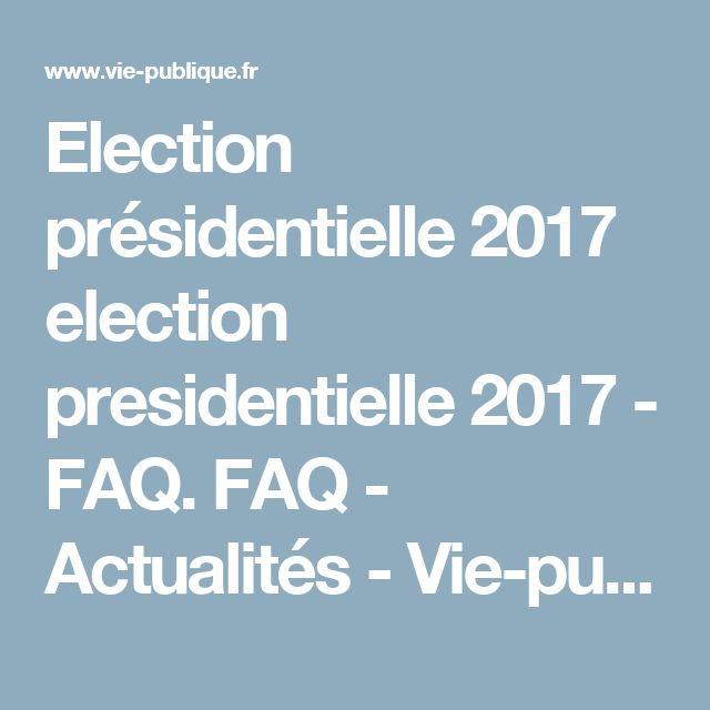 Election présidentielle 2017 election presidentielle 2017 - FAQ. FAQ - Actualités - Vie-publique.fr