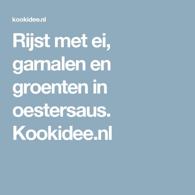 Rijst met ei, garnalen en groenten in oestersaus. Kookidee.nl