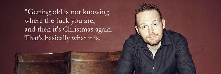 """Getting old…"" – Bill Burr - More at: http://quotespictures.net/22483/getting-old-bill-burr"