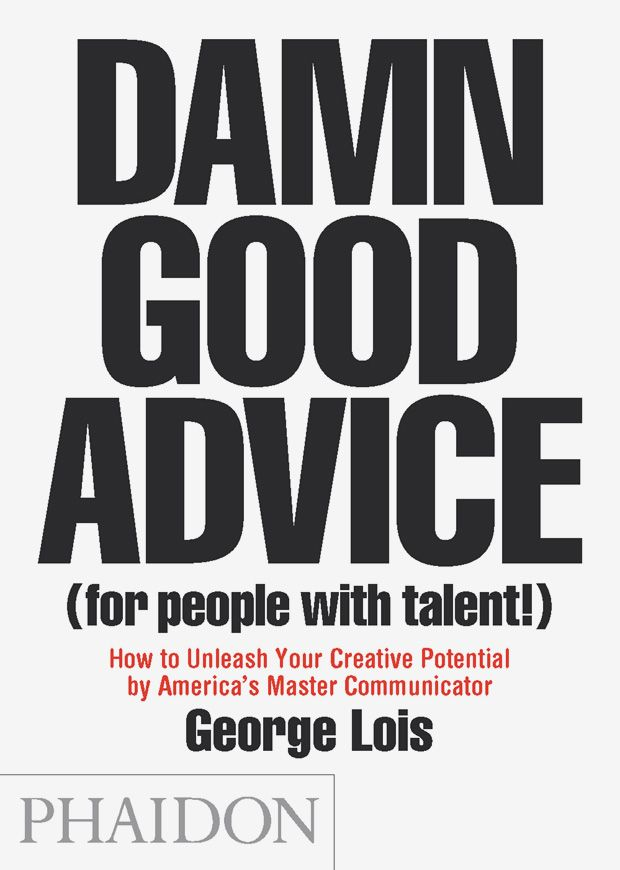 Damn Good Advice (For People with Talent!) How To Unleash Your Creative Potential by America's Master Communicator, George Lois  An indispensable guide to creative success from award-winning ad man, and original Mad Man, George Lois.