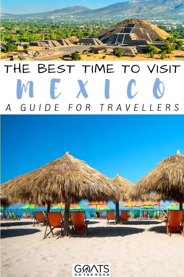 Best Time To Visit Mexico A Guide For Travellers Goats On The Road Visit Mexico Mexico Travel Guides North America Travel Destinations