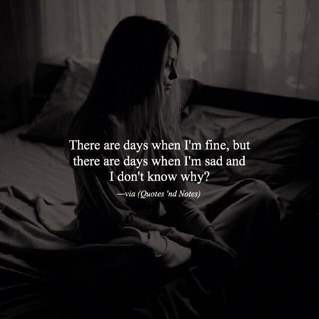 There are days when I'm fine but there are days when I'm sad and I don't know why? via (http://ift.tt/2g8Jmht)