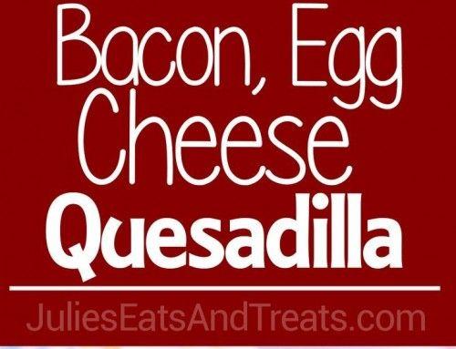 Bacon Egg & Cheese Quesadillas Recipe – Julie's Eats & Treats