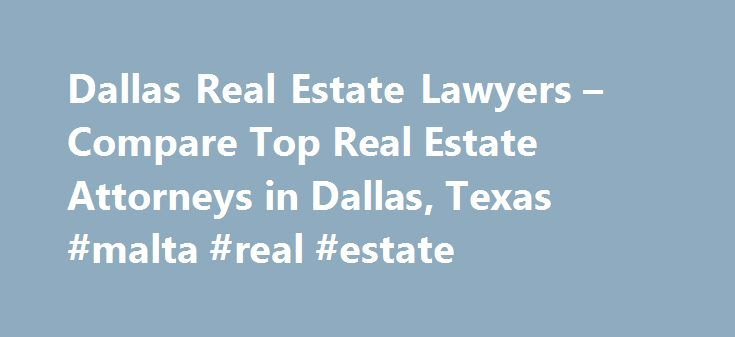 Dallas Real Estate Lawyers – Compare Top Real Estate Attorneys in Dallas, Texas #malta #real #estate http://real-estate.remmont.com/dallas-real-estate-lawyers-compare-top-real-estate-attorneys-in-dallas-texas-malta-real-estate/  #dallas texas real estate # Dallas. Texas Real Estate Lawyers Related Practice Areas Buying, selling, or renting property? Real estate refers to land, as well as anything permanently attached to the land, such as buildings and other structures, and covers more than…