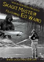Skagit Master Featuring Ed Ward: Steelhead & Spey Casting DVds  Includes step by step grass casting sequences demonstrating the various Skagit Poke casts, Skagit Double & C-Spey. Real world application of Skagit Casting in actual fishing situations. 120+ min.  The idea for this DVD hatched in 2000 in a red Russian Arctic Army tent on the banks of a remote Kamchatkan steelhead river over a bottle of scotch, a pile of fly tying materials and a relentlessly smoking woodstove��during a five-day…