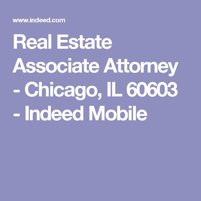 Real Estate Associate Attorney - Chicago, IL 60603 - Indeed Mobile