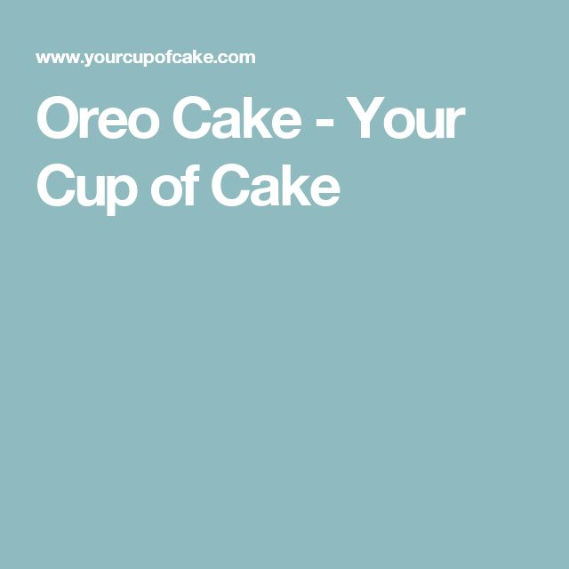 Oreo Cake - Your Cup of Cake