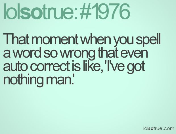 We have all had this once lol no lying...